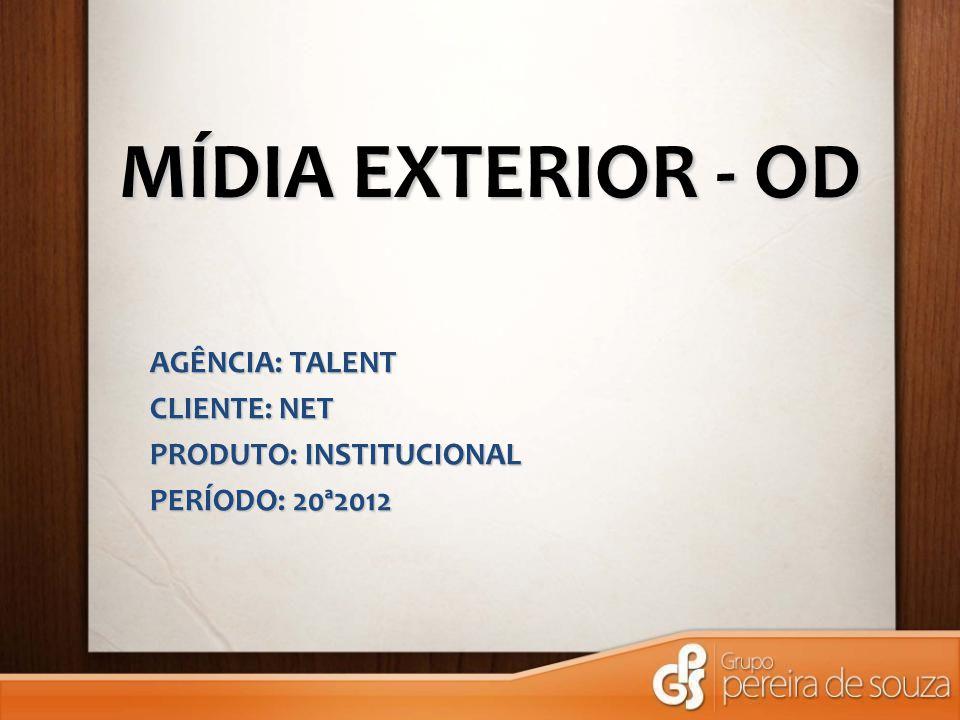 MÍDIA EXTERIOR - OD AGÊNCIA: TALENT CLIENTE: NET PRODUTO: INSTITUCIONAL PERÍODO: 20ª2012