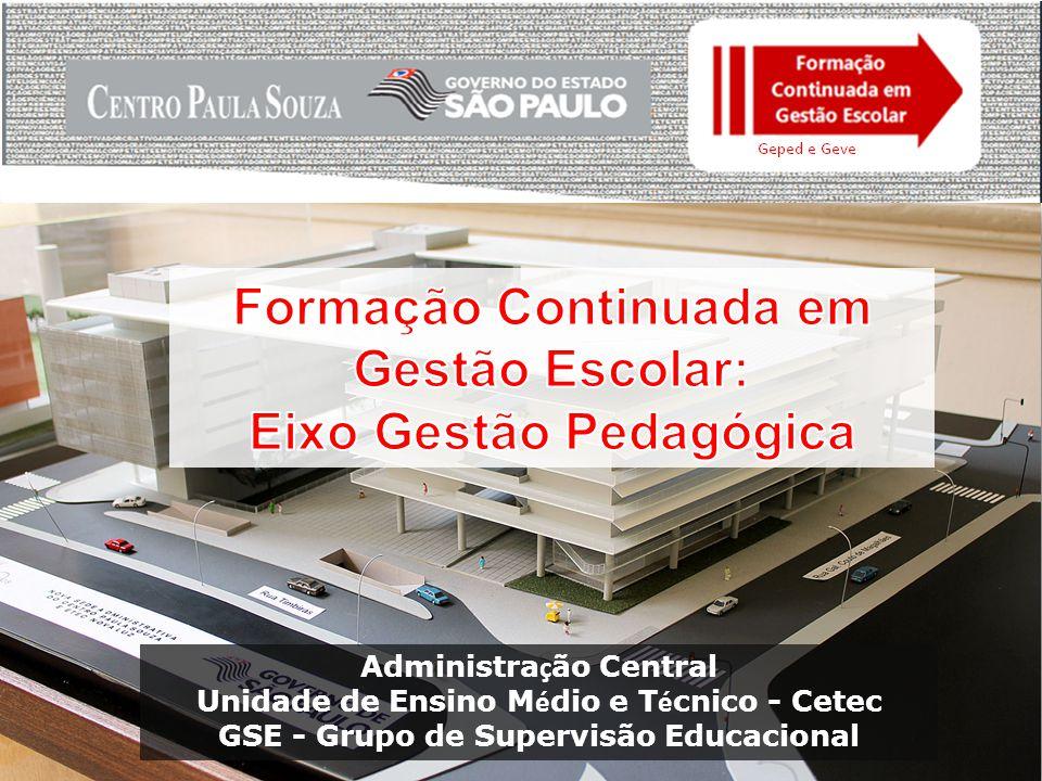 Administra ç ão Central Unidade de Ensino M é dio e T é cnico - Cetec GSE - Grupo de Supervisão Educacional