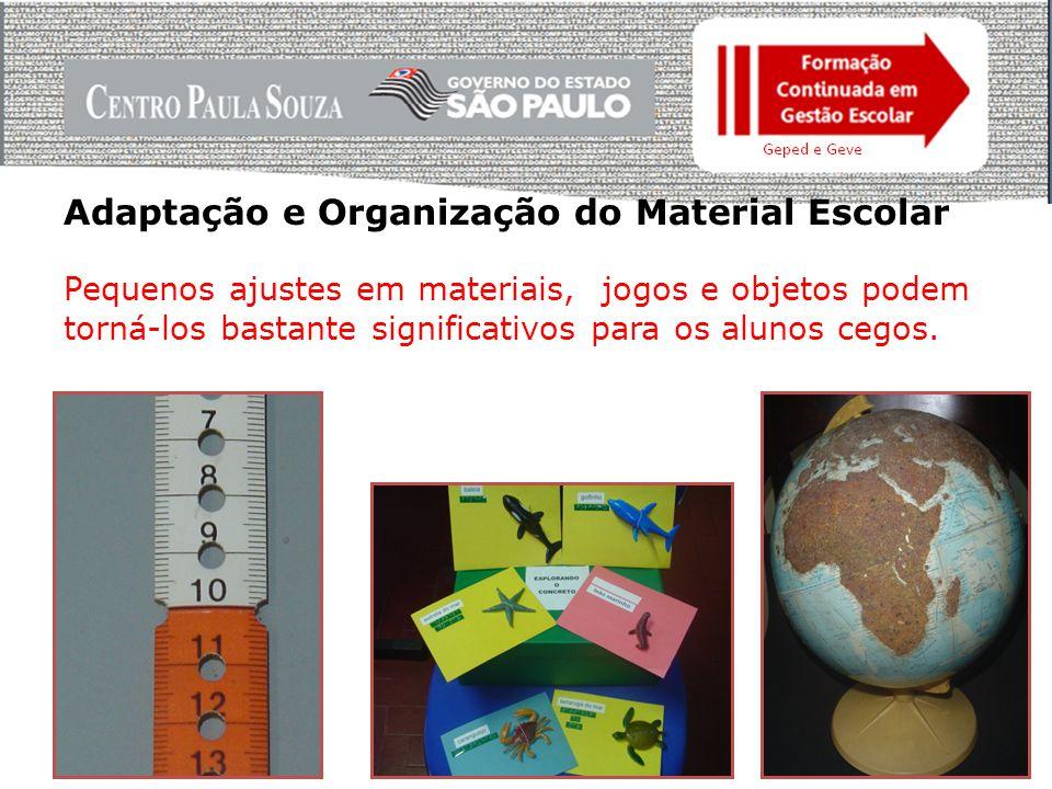 Adaptação e Organização do Material Escolar Pequenos ajustes em materiais, jogos e objetos podem torná-los bastante significativos para os alunos cegos.