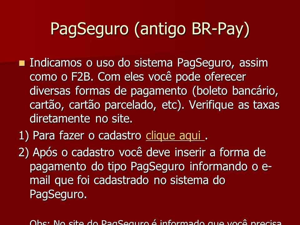 Cadastrando Forma do Pagamento do Tipo PagSeguro (BR-Pay) 1 2 1) Para fazer o cadastro clique aqui.