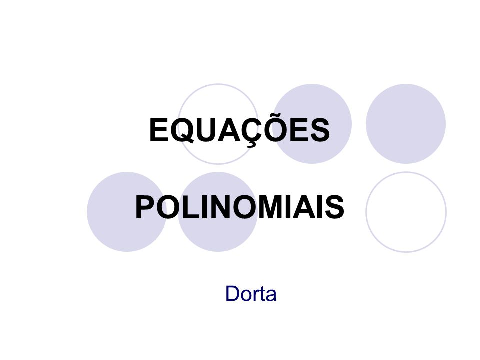 EQUAÇÕES POLINOMIAIS Dorta