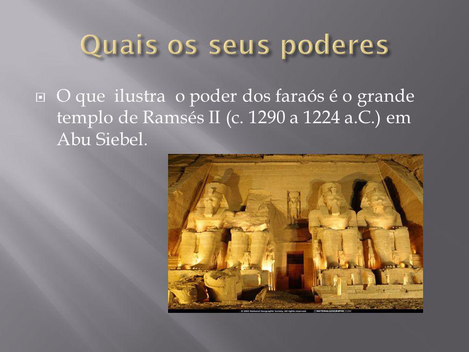  O que ilustra o poder dos faraós é o grande templo de Ramsés II (c. 1290 a 1224 a.C.) em Abu Siebel.