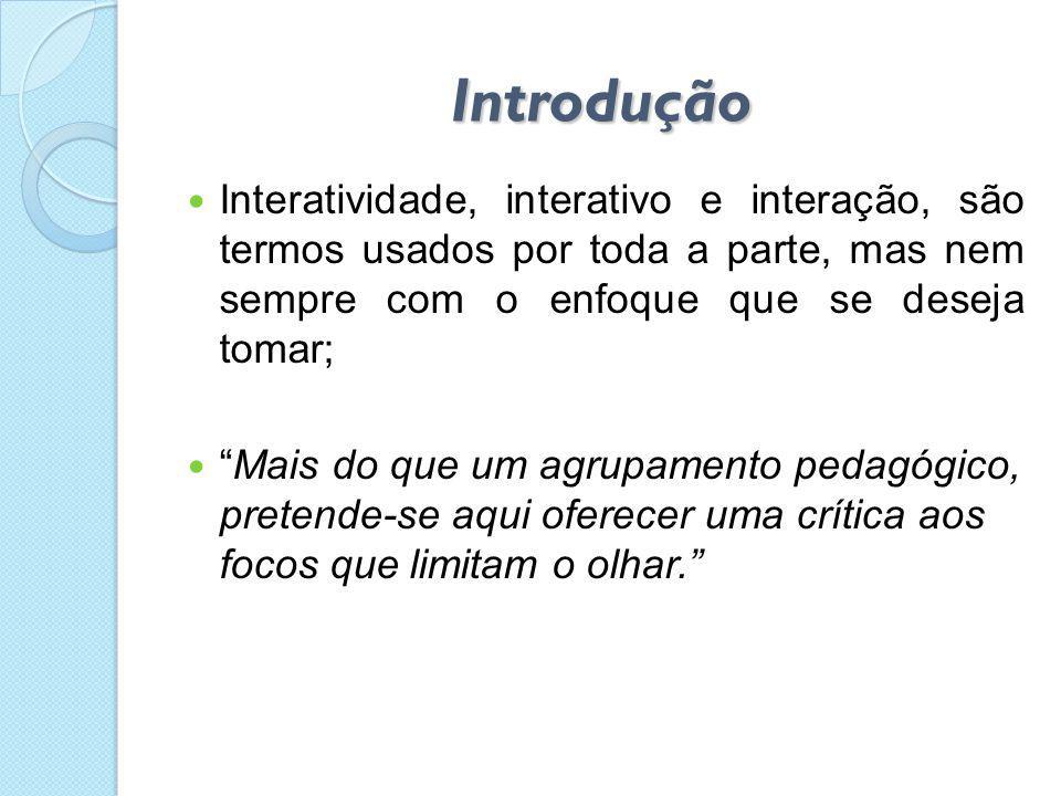 """Introdução  Interatividade, interativo e interação, são termos usados por toda a parte, mas nem sempre com o enfoque que se deseja tomar;  """"Mais do"""