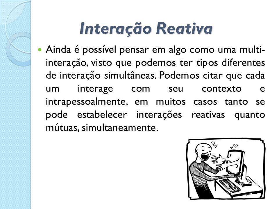  Ainda é possível pensar em algo como uma multi- interação, visto que podemos ter tipos diferentes de interação simultâneas. Podemos citar que cada u