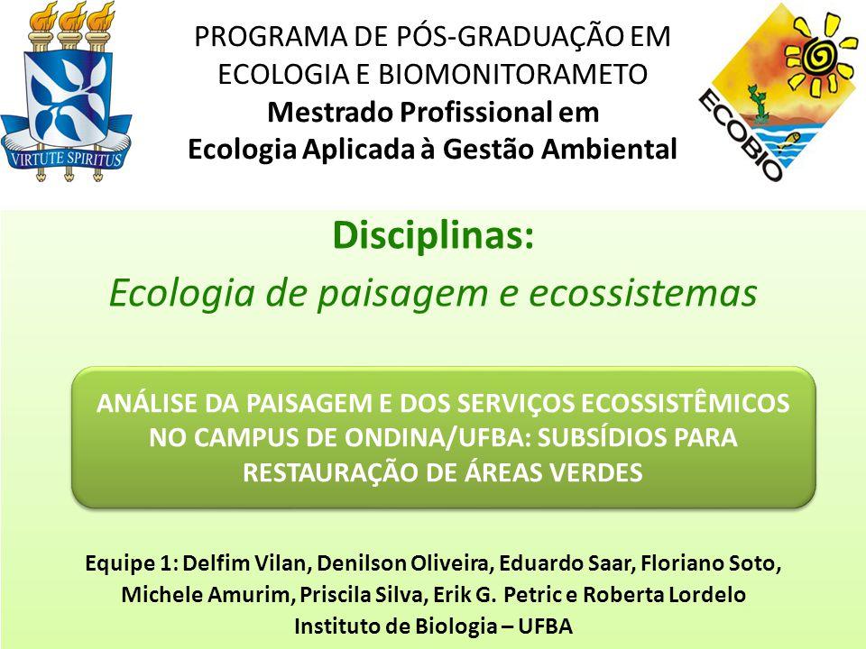 Equipe 1: Instituto de Biologia – UFBA Objetivo do trabalho Fornecer subsídios teóricos para restauração de áreas verdes visando à manutenção da biodiversidade e dos processos ecológicos no Campus de Ondina/Federação da UFBA.