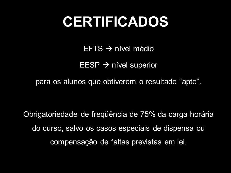 """CERTIFICADOS •EFTS  nível médio •EESP  nível superior •para os alunos que obtiverem o resultado """"apto"""". •Obrigatoriedade de freqüência de 75% da car"""
