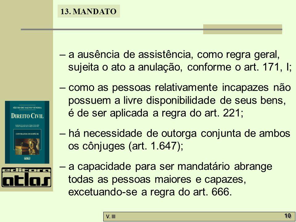 13. MANDATO V. III 10 – a ausência de assistência, como regra geral, sujeita o ato a anulação, conforme o art. 171, I; – como as pessoas relativamente