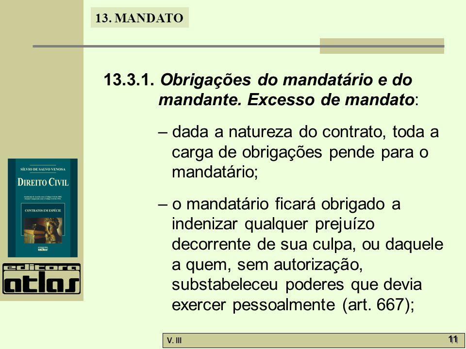 13. MANDATO V. III 11 13.3.1. Obrigações do mandatário e do mandante. Excesso de mandato: – dada a natureza do contrato, toda a carga de obrigações pe
