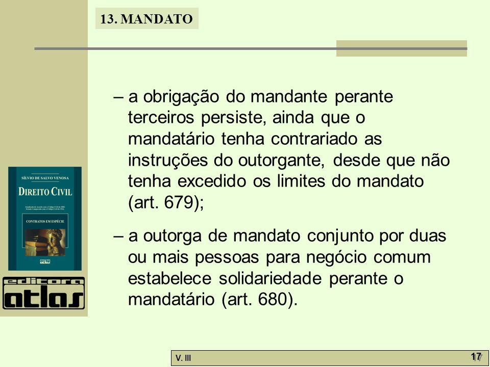 13. MANDATO V. III 17 – a obrigação do mandante perante terceiros persiste, ainda que o mandatário tenha contrariado as instruções do outorgante, desd