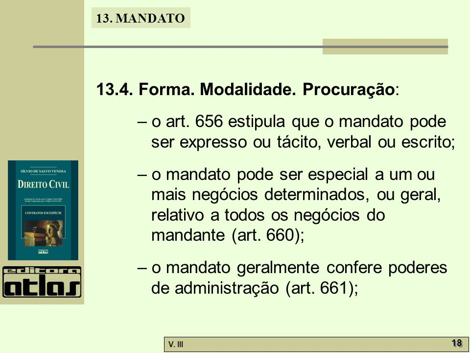 13. MANDATO V. III 18 13.4. Forma. Modalidade. Procuração: – o art. 656 estipula que o mandato pode ser expresso ou tácito, verbal ou escrito; – o man