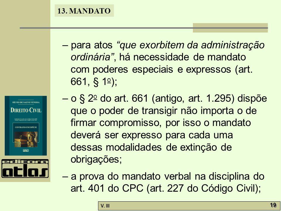 """13. MANDATO V. III 19 – para atos """"que exorbitem da administração ordinária"""", há necessidade de mandato com poderes especiais e expressos (art. 661, §"""