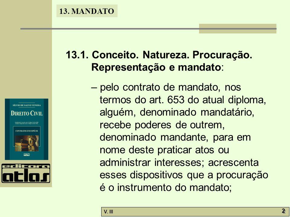 13. MANDATO V. III 2 2 13.1. Conceito. Natureza. Procuração. Representação e mandato: – pelo contrato de mandato, nos termos do art. 653 do atual dipl