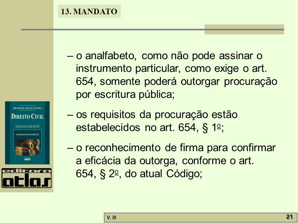 13. MANDATO V. III 21 – o analfabeto, como não pode assinar o instrumento particular, como exige o art. 654, somente poderá outorgar procuração por es
