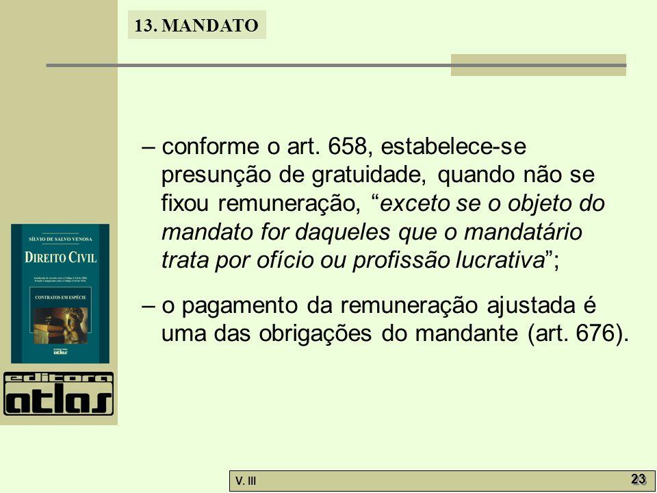 """13. MANDATO V. III 23 – conforme o art. 658, estabelece-se presunção de gratuidade, quando não se fixou remuneração, """"exceto se o objeto do mandato fo"""