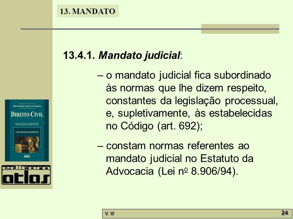 13. MANDATO V. III 24 13.4.1. Mandato judicial: – o mandato judicial fica subordinado às normas que lhe dizem respeito, constantes da legislação proce