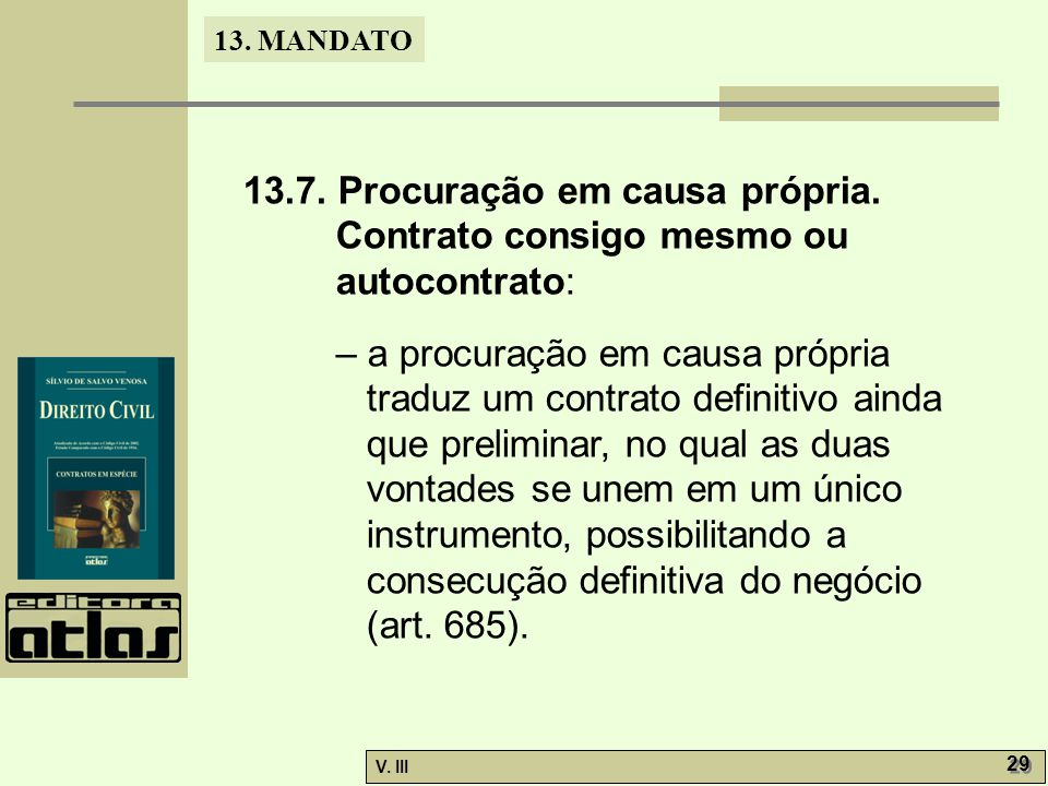13. MANDATO V. III 29 13.7. Procuração em causa própria. Contrato consigo mesmo ou autocontrato: – a procuração em causa própria traduz um contrato de