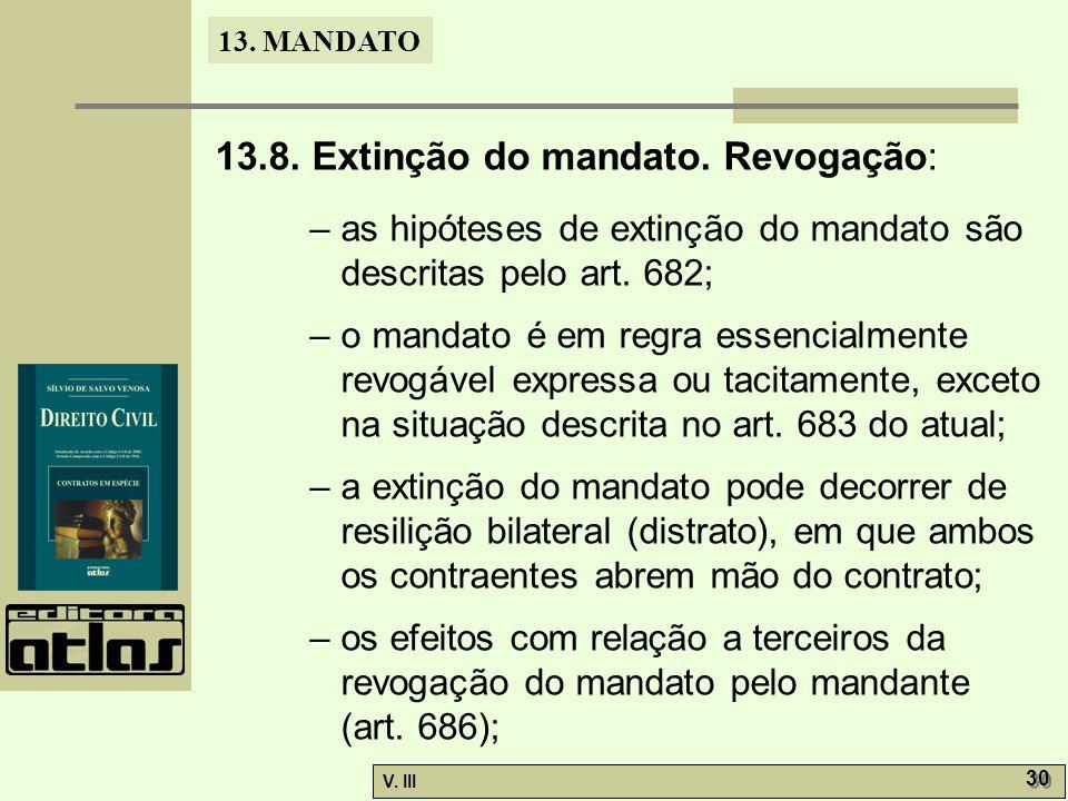 13. MANDATO V. III 30 13.8. Extinção do mandato. Revogação: – as hipóteses de extinção do mandato são descritas pelo art. 682; – o mandato é em regra