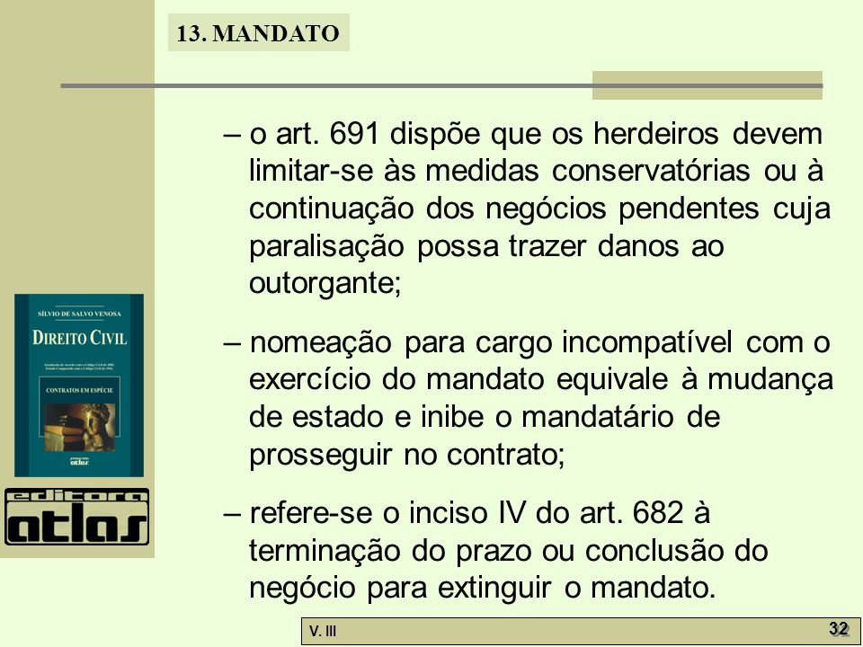13. MANDATO V. III 32 – o art. 691 dispõe que os herdeiros devem limitar-se às medidas conservatórias ou à continuação dos negócios pendentes cuja par