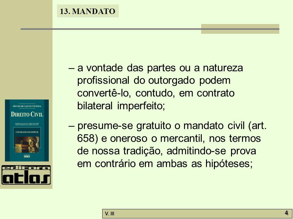 13. MANDATO V. III 4 4 – a vontade das partes ou a natureza profissional do outorgado podem convertê-lo, contudo, em contrato bilateral imperfeito; –