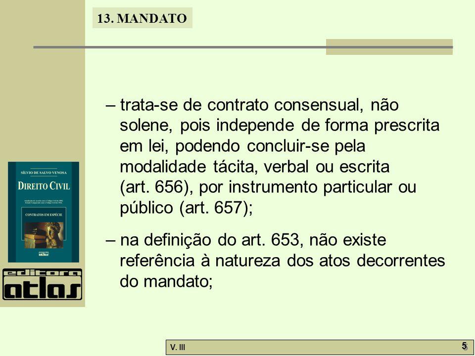 13. MANDATO V. III 5 5 – trata-se de contrato consensual, não solene, pois independe de forma prescrita em lei, podendo concluir-se pela modalidade tá