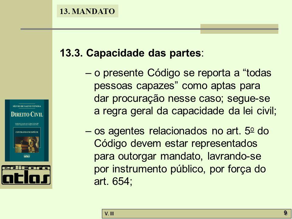 """13. MANDATO V. III 9 9 13.3. Capacidade das partes: – o presente Código se reporta a """"todas pessoas capazes"""" como aptas para dar procuração nesse caso"""