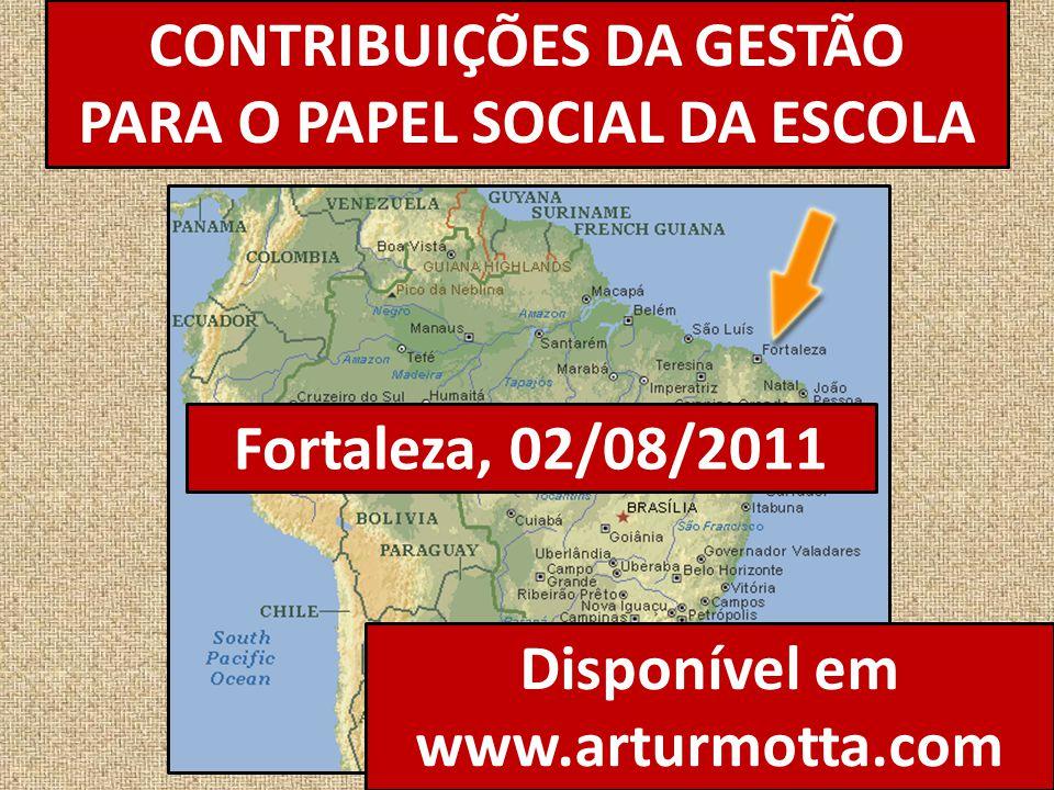 CONTRIBUIÇÕES DA GESTÃO PARA O PAPEL SOCIAL DA ESCOLA Fortaleza, 02/08/2011 Disponível em www.arturmotta.com