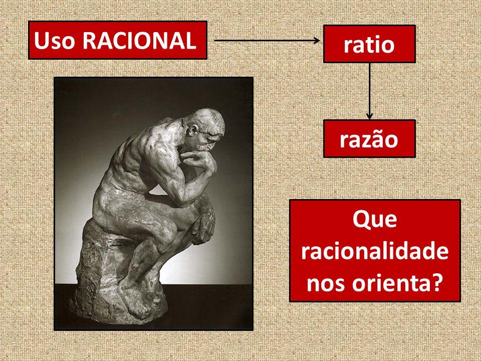 Uso RACIONAL ratio razão Que racionalidade nos orienta?