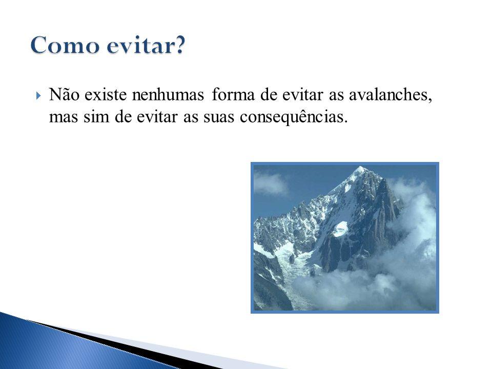  Não existe nenhumas forma de evitar as avalanches, mas sim de evitar as suas consequências.