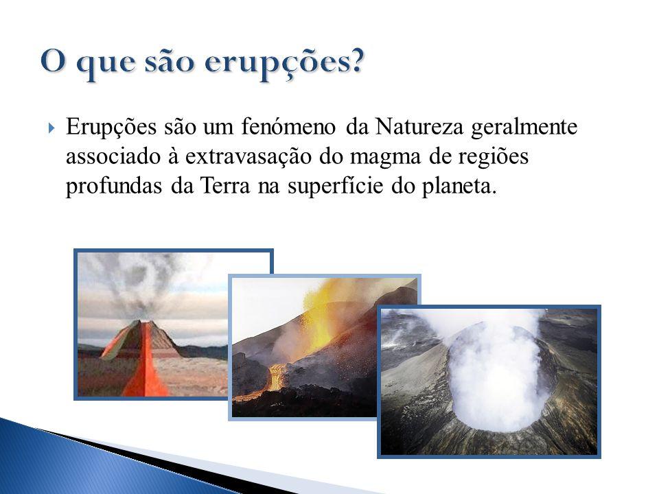  Erupções são um fenómeno da Natureza geralmente associado à extravasação do magma de regiões profundas da Terra na superfície do planeta.