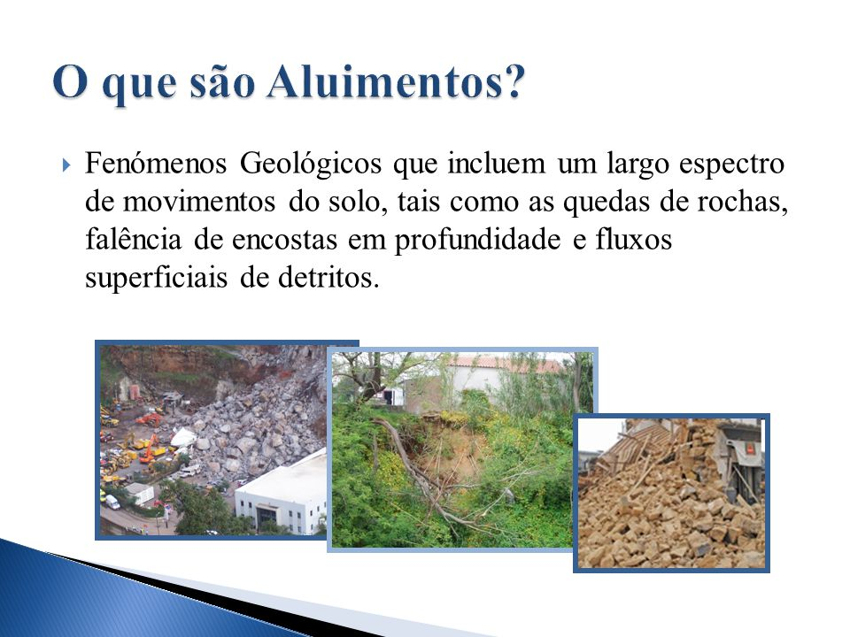  Fenómenos Geológicos que incluem um largo espectro de movimentos do solo, tais como as quedas de rochas, falência de encostas em profundidade e flux