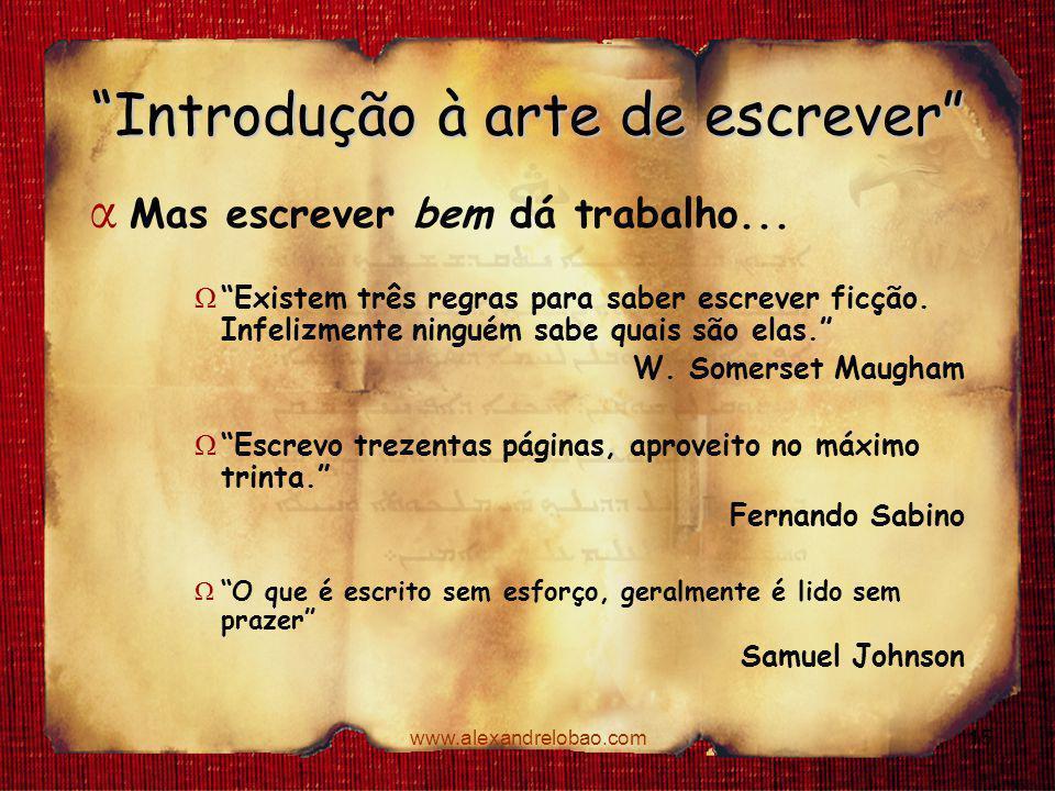 """www.alexandrelobao.com """"Introdução à arte de escrever"""" α Mas escrever bem dá trabalho... Ω """"Existem três regras para saber escrever ficção. Infelizmen"""