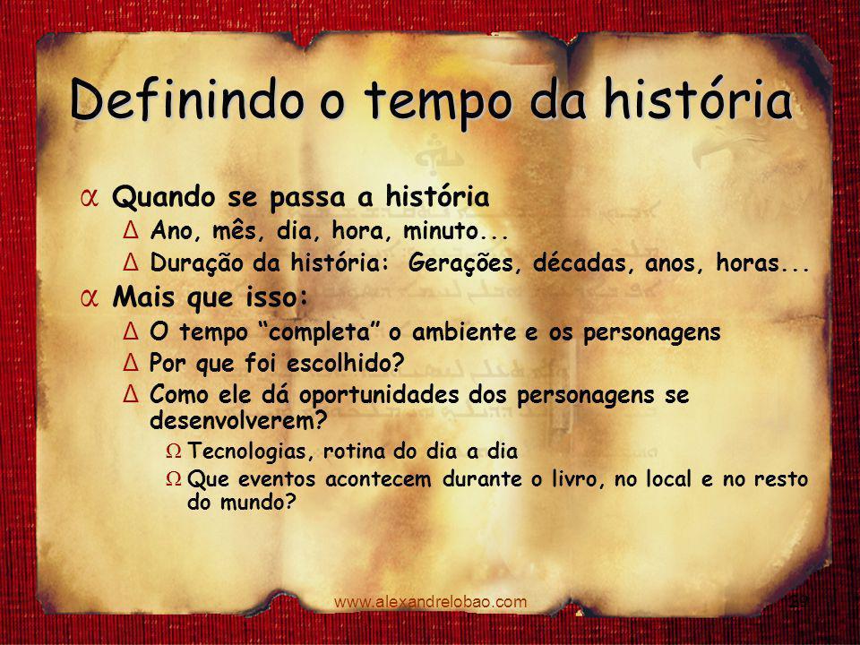 www.alexandrelobao.com Definindo o tempo da história α Quando se passa a história Δ Ano, mês, dia, hora, minuto... Δ Duração da história: Gerações, dé