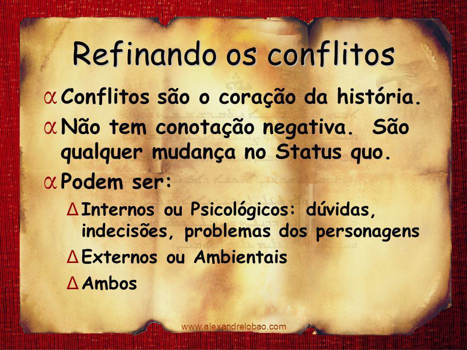 www.alexandrelobao.com Refinando os conflitos α Conflitos são o coração da história. α Não tem conotação negativa. São qualquer mudança no Status quo.