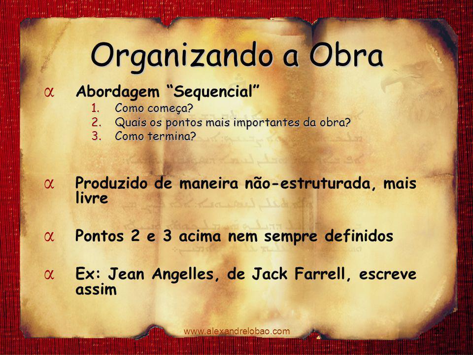 """www.alexandrelobao.com Organizando a Obra α Abordagem """"Sequencial"""" 1.Como começa? 2.Quais os pontos mais importantes da obra? 3.Como termina? α Produz"""