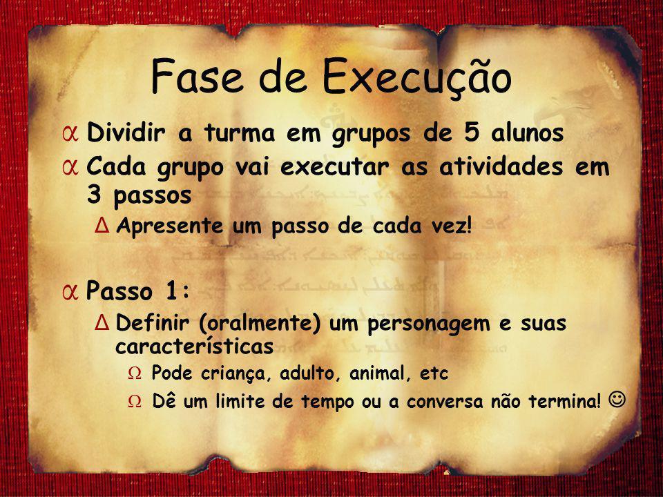 Fase de Execução α Dividir a turma em grupos de 5 alunos α Cada grupo vai executar as atividades em 3 passos Δ Apresente um passo de cada vez! α Passo