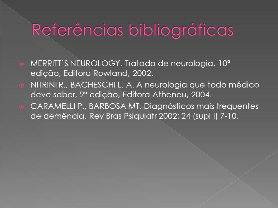  MERRITT´S NEUROLOGY. Tratado de neurologia. 10ª edição, Editora Rowland, 2002.  NITRINI R., BACHESCHI L. A. A neurologia que todo médico deve saber