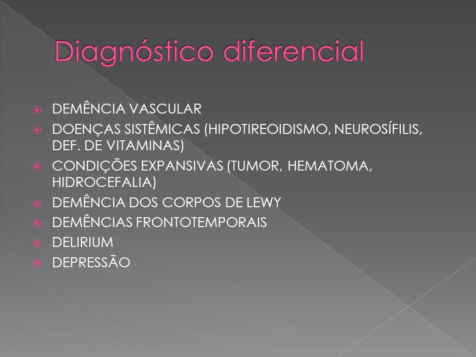  DEMÊNCIA VASCULAR  DOENÇAS SISTÊMICAS (HIPOTIREOIDISMO, NEUROSÍFILIS, DEF. DE VITAMINAS)  CONDIÇÕES EXPANSIVAS (TUMOR, HEMATOMA, HIDROCEFALIA)  D