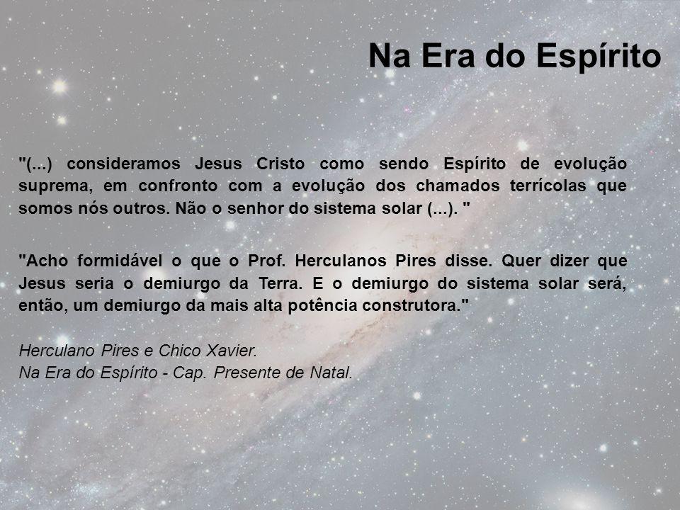 (...) consideramos Jesus Cristo como sendo Espírito de evolução suprema, em confronto com a evolução dos chamados terrícolas que somos nós outros.
