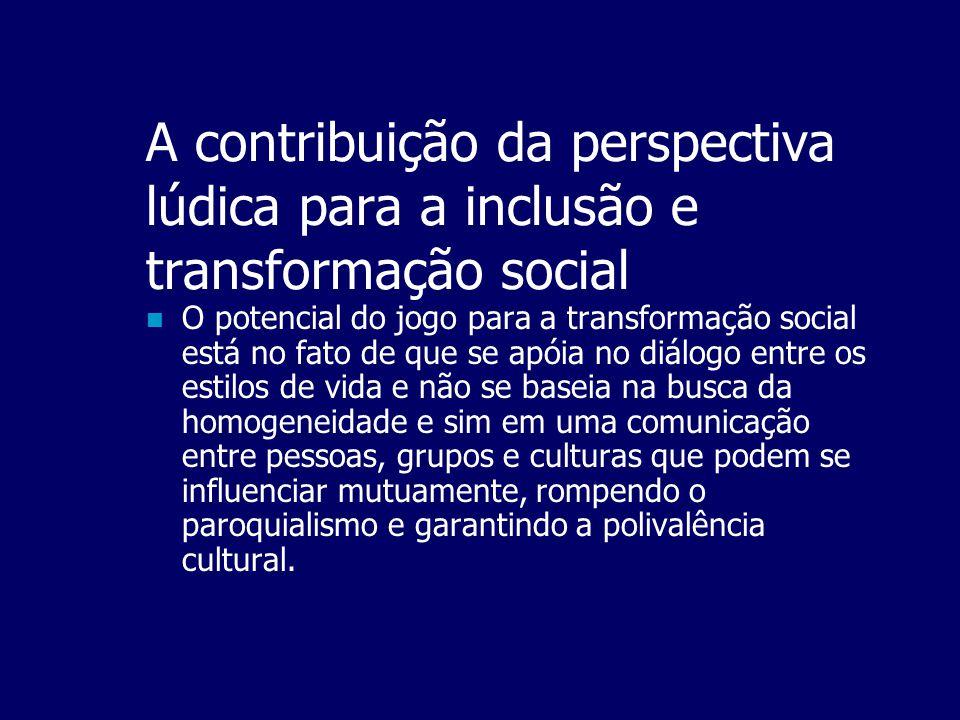 A contribuição da perspectiva lúdica para a inclusão e transformação social  Ter sucesso escolar é uma forma de inclusão escolar e, por conseguinte,