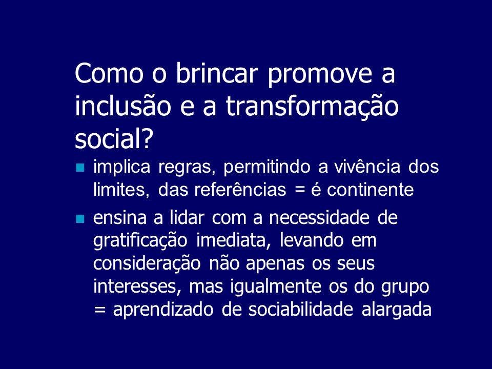 Como o brincar promove a inclusão e a transformação social?  tem como premissa a atividade simbólica, estimulando a função representativa e o desloca
