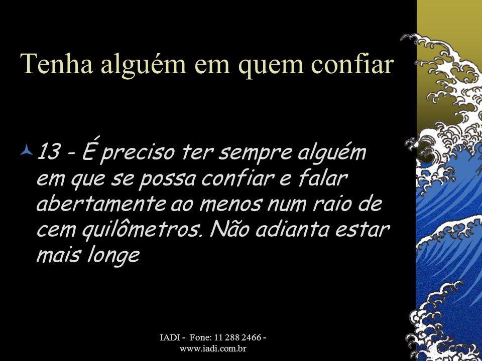 IADI - Fone: 11 288 2466 - www.iadi.com.br Tenha alguém em quem confiar  13 - É preciso ter sempre alguém em que se possa confiar e falar abertamente