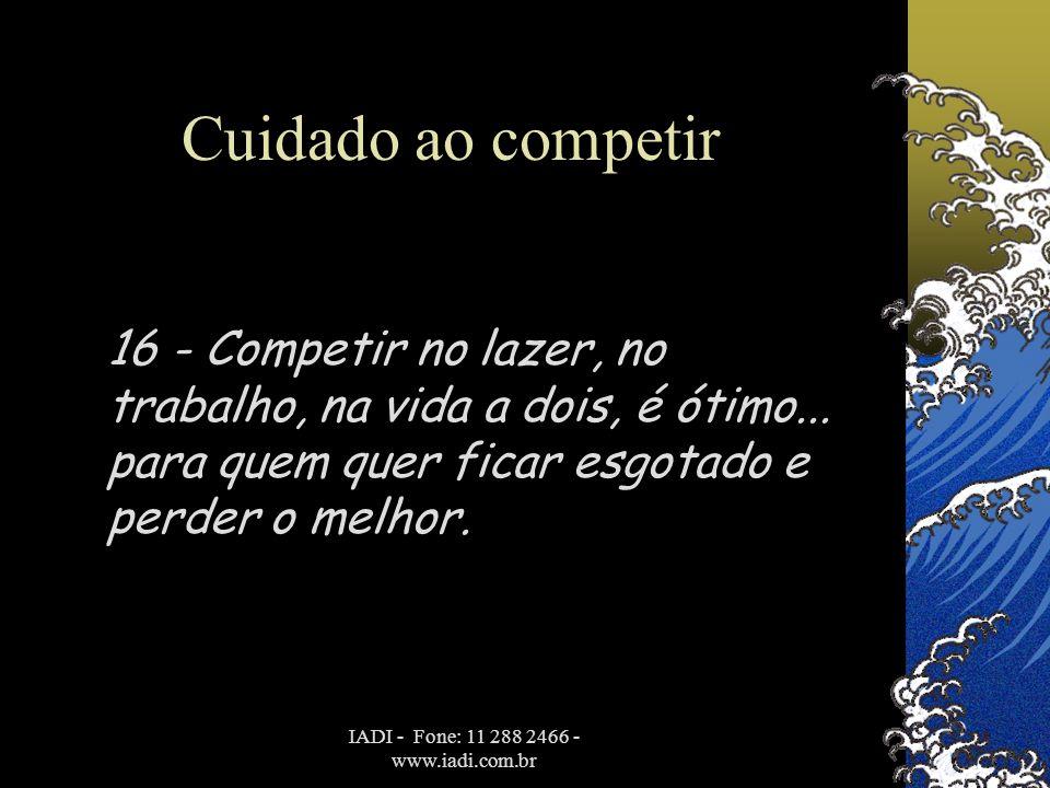 IADI - Fone: 11 288 2466 - www.iadi.com.br Cuidado ao competir 16 - Competir no lazer, no trabalho, na vida a dois, é ótimo... para quem quer ficar es