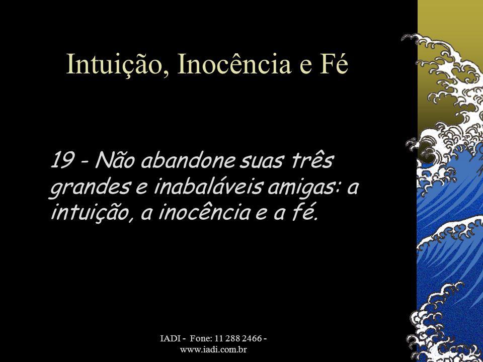 IADI - Fone: 11 288 2466 - www.iadi.com.br Intuição, Inocência e Fé 19 - Não abandone suas três grandes e inabaláveis amigas: a intuição, a inocência
