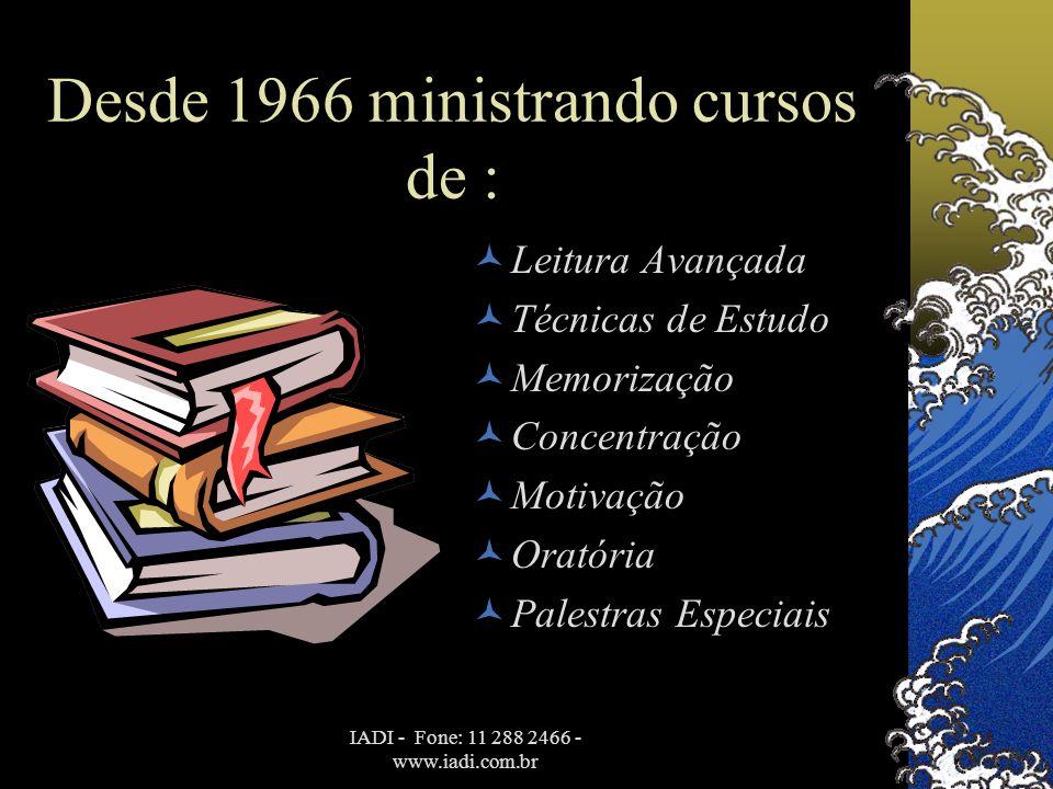 IADI - Fone: 11 288 2466 - www.iadi.com.br Desde 1966 ministrando cursos de :  Leitura Avançada  Técnicas de Estudo  Memorização  Concentração  M