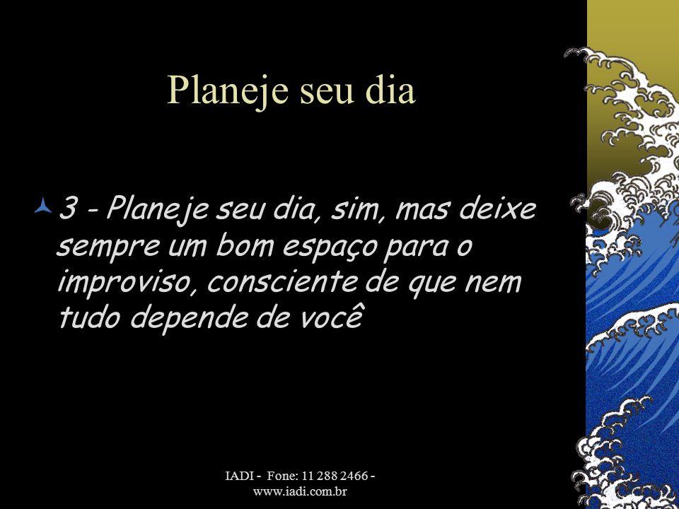 IADI - Fone: 11 288 2466 - www.iadi.com.br Concentre-se  4 - Concentre-se em apenas uma tarefa de cada vez.