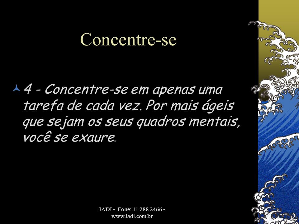 IADI - Fone: 11 288 2466 - www.iadi.com.br Concentre-se  4 - Concentre-se em apenas uma tarefa de cada vez. Por mais ágeis que sejam os seus quadros