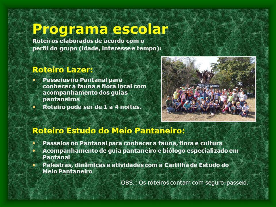 Programa escolar Roteiros elaborados de acordo com o perfil do grupo (idade, interesse e tempo): • Passeios no Pantanal para conhecer a fauna e flora local com acompanhamento dos guias pantaneiros • Roteiro pode ser de 1 a 4 noites.