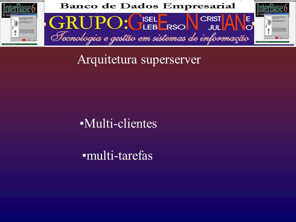 Arquitetura superserver •Multi-clientes •multi-tarefas