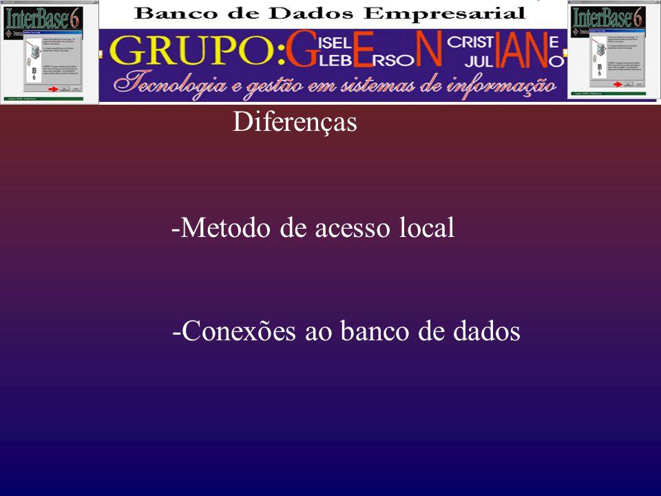 Diferenças -Metodo de acesso local -Conexões ao banco de dados
