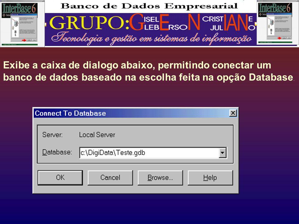 Exibe a caixa de dialogo abaixo, permitindo conectar um banco de dados baseado na escolha feita na opção Database.